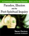 A Conversation with Steven Harrison: Paradox, Illusion and the Post-Spiritual Inquiry [Live Recordin
