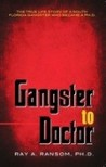 Gangster to Doctor:The True Life Story of a South Florida Gangster Who Became a Ph.D.
