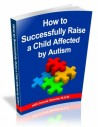 How To Successfully Raise A Child Who Has Autism