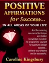 Positive Affirmations For Success...in All Areas Of Your Life!